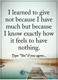 "Memes, Awkward, and Http: I learned to give  not because I have  much but because  I know exactly how  it feels to have  nothing.  Type ""Yes""if you agree.. Do you want to know the right words to say next time you see your ex? Do you want to put an end to the awkward silences? The comprehensive guide to winning your ex back -> http://bit.ly/Sayingslove"