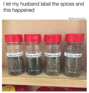 Husband, Big, and Thyme: I let my husband label the spices and  this happened  @alienwithnojob  Beg Ur ParsKinda A Big  egano Gangsl  It's Go Thyme