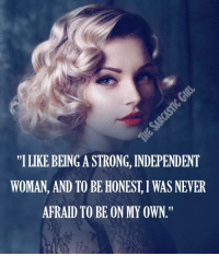 """Strong Independent Woman: """"I LIKE BEING A STRONG, INDEPENDENT  WOMAN, AND TO BE HONEST, I WAS NEVER  AFRAID TO BE ON MY OWN."""""""