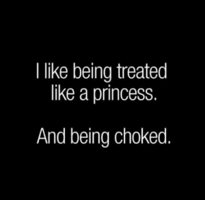 10 Funny Sex Memes About The Joys Of Rough Sex | YourTango: I like being treated  like a princess  And being choked. 10 Funny Sex Memes About The Joys Of Rough Sex | YourTango