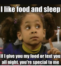 Memes, 🤖, and Specials: I like food and sleep  I give you my food or textyou  all night, you re special to me Same 🍕😴 bipolargirlfriend