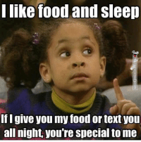 Memes, 🤖, and Beds: I like food and sleep  If I give you my food or textyou  all night you're special to me www.twitter.com/OAG622 Yes, I should be in bed right now. Just goes to show how much I love you.