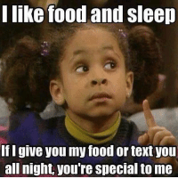 Dank, 🤖, and Specials: I like food and sleep  If I give you my food or text you  all night,  you're special to me