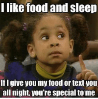 Pal, Specials, and I Like: I like food and sleep  If Igive you my food or textyou  all night you're special to me Tag THAT pal.