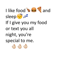 Memes, 🤖, and All Night: I like food  and  sleep  Zz  If I give you my food  or text you all  night, you're  special to me.