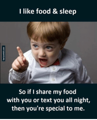 Specials, I Like, and Sharing: I like food & sleep  So if I share my food  with you or text you all night,  then you're special to me.