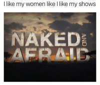 Memes, 🤖, and Aer: I like my women like I like my shows  NAKED  AER AGI wait wha
