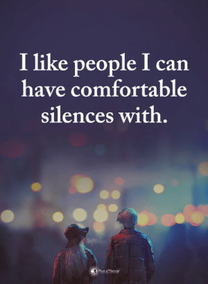 Comfortable, Memes, and 🤖: I like people I can  have comfortable  silences with