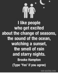 Memes, Smell, and Ocean: I like people  who get excited  about the change of seasons,  the sound of the ocean,  watching a sunset  the smell of rain  and starry nights.  Brooke Hampton  (Type 'Yes' if you agree)  sun-gazing. Com Yes. sungazing 🌟