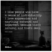 Love, Memes, and Awkward: I like people who have  a sense of individuality  I love expression and  anything awkward and  imperfect, because that's  natural and that's real.  Marc Jacobs