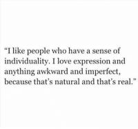 "imperfect: ""I like people who have a sense of  individuality. I love expression and  anything awkward and imperfect,  because that's natural and that's rea."