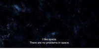 Space, Like, and I Like: I like space.  There are no problems in space.