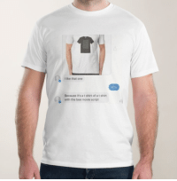 I like that one  Because it's a t shirt of a t shirt  with the bee movie script me_irl