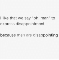 """Memes, Express, and 🤖: I like that we say """"oh, man"""" to  express disappointment  because men are disappointing Dead 😂@jessahinton"""