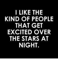 Stars, Get, and Excited: I LIKE THE  KIND OF PEOPLE  THAT GET  EXCITED OVER  THE STARS AT  NIGHT.