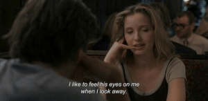His Eyes: I like to feel his eyes on me  when I look away.
