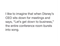 "Memes, Business, and 🤖: I like to imagine that when Disney's  CEO sits down for meetings and  says, ""Let's get down to business,""  the entire conference room bursts  into song"
