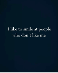 Smile, Who, and Like: I like to smile at people  who don't like me