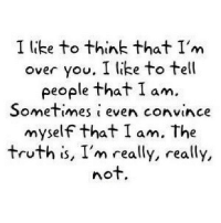 Http, Truth, and Net: I like to think that I'm  over you. I like to tell  people that I am.  Sometimes i even convince  myself that I am. The  truth is, I'm really, really,  not http://iglovequotes.net/
