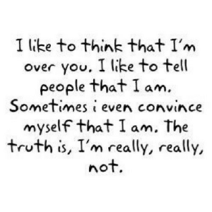 https://iglovequotes.net/: I like to think that I'm  Over you, I like to tell  people that I am.  Sometimes i even convince  myself that I am, The  truth is, I'm really, really,  not. https://iglovequotes.net/