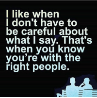 Truth via @project_mindset 🙌🏻tag ur tribe!: I like when  I don't have to  be careful about  what I say. That's  when vou Know  you're with the  right people. Truth via @project_mindset 🙌🏻tag ur tribe!
