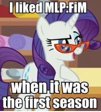 Who has been around since the first season?  ~OtakuBrony: I liked  MLPFiM  Wnen, It Was  the first season Who has been around since the first season?  ~OtakuBrony