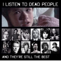 I LISTEN TO DEAD PEOPLE  AND THEY RE STILL THE BEST