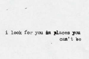 Can, You, and For: i look for you in places you  can' t be