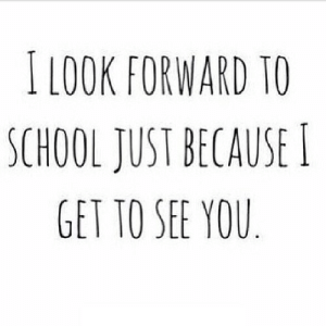 School, Net, and You: I LOOK FORWARD TO  SCHOOL JUST BECAUSE  GET TO SEE YOU https://iglovequotes.net/