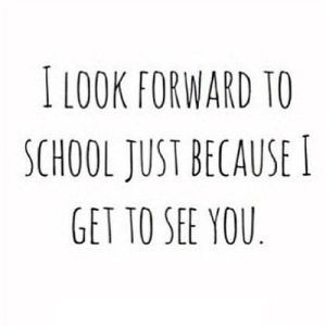 School, Net, and You: I LOOK FORWARD TO  SCHOOL JUST BECAUSE I  GET TO SEE YOU https://iglovequotes.net/