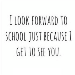 https://iglovequotes.net/: I LOOK FORWARD TO  SCHOOL JUST BECAUSE I  GET TO SEE YOU. https://iglovequotes.net/