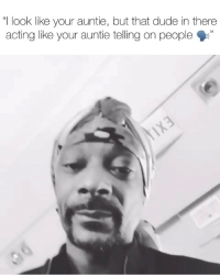 "Dude, Friends, and Memes: ""I look like your auntie, but that dude in there  acting like your auntie telling on people"" snoopdogg says in his era things were different and there wasnt a world for snitches 🐀 is this true⁉️ Follow @bars for more ➡️ DM 5 FRIENDS"