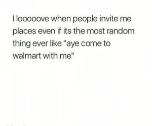 "Follow for more @loreleivickery4🌹: I looooove when people invite me  places even if its the most random  thing ever like ""aye come to  walmart with me"" Follow for more @loreleivickery4🌹"
