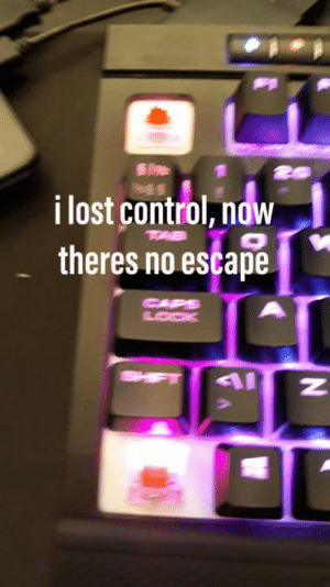 i lost control, now there's no escape: i lost control, now  theres no escape  CAPS  LOCK  SHIFT i lost control, now there's no escape