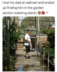 Dad, Walmart, and Lost: i lost my dad at walmart and ended  up finding him in the garden  section watering plants <p>Bless his heart</p>