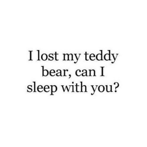 https://iglovequotes.net/: I lost my teddy  bear, can I  sleep with you? https://iglovequotes.net/