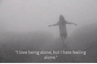 "tbh: ""I love being alone, but l hate feeling  alone."" tbh"