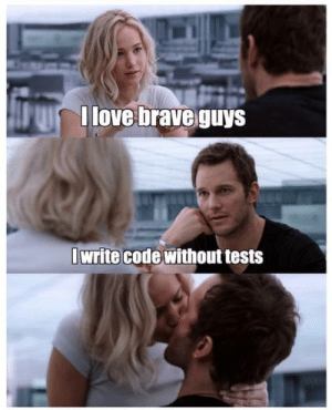 laughoutloud-club:  So brave: I love brave guys  I write code without tests laughoutloud-club:  So brave