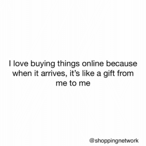 Dank, Love, and 🤖: I love buying things online because  when it arrives, it's like a gift from  me to me  @shoppingnetwork 😊