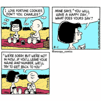 "Charlie, Cookies, and Love: I LOVE FORTUNE COOKIES  DON'T YOU, CHARLES?  MINE SAYS, YOU WILL  HAVE A HAPPY DAY.""  8-2  @snoopy_comics  ""WERE SORRY, BUT WERE NOT  IN NOW.. IF YOU'LL LEAVE YOUR  NAME AND NUMBER, WE'LL  TRY TO 6ET BACK TO YOU"" Even the fortune cookies don't have time for Charlie Brown snoopy_comics cartoon woodstock comics snoopy snoopygram snoopycomics charliebrown marcie peanuts dog"