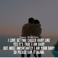 I LOVE GETTING CALLED BABY LIKE  YES IT'S TRUE I AM BABY  BUT MOST IMPORTANTLY I AM YOUR BABY  SO PLEASE SAY IT AGAIN Tag your love ❤️