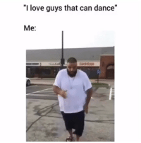 "Old but gold 😂😂: ""I love guys that can dance""  Me: Old but gold 😂😂"