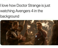 Were in the Endgame now.: I love how Doctor Strange is just  watching Avengers 4 in the  background Were in the Endgame now.