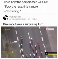 """Funny, Love, and Wtf: I love how the cameraman was like  """"Fuck the race, this is more  entertaining.  r/Unexpected  u/ImaginingDragon 6h imgur  Bike race takes a surprising turn  oya ehannel Wtf clip of the day 😂💀"""