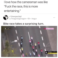 "Love, Memes, and Fuck: I love how the cameraman was like  ""Fuck the race, this is more  entertaining.""  r/Unexpected  u/ImaginingDragon.6h imgur  Bike race takes a surprising turn  Zoya channel  S0 kmh Wait for it"