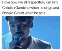 Childish Gambino, Donald Glover, and Love: I love how we all respectfully call him  Childish Gambino when he sings and  Donald Glover when he acts. awesomacious:  It's because we care