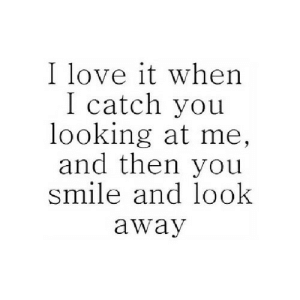 https://iglovequotes.net/: I love it when  I catch you  looking at me,  and then you  smile and look  away https://iglovequotes.net/