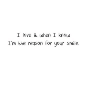 https://iglovequotes.net/: I love it when I know  I'm the reason for your smile. https://iglovequotes.net/