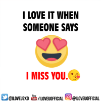 I LOVE IT WHEN  SOMEONE SAYS  I MISS YOU.  You  I Tube  /ILOVEUOFFICIAL  @ILOVEUOFFICIAL