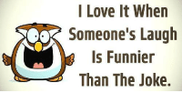 I Love It When  Someone's Laugh  Is Funnier  Than The Joke. ѕтαу ¢σииє¢тє∂